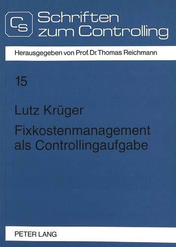 Fixkostenmanagement als Controllingaufgabe Betriebswirtschaftliche Grundlagen und DV-orientiertes ...
