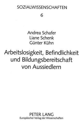 Arbeitslosigkeit, Befindlichkeit Und Bildungsbereitschaft Von Aussiedlern: Eine Empirische Studie (...