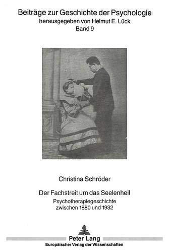 Der Fachstreit Um Das Seelenheil: Psychotherapiegeschichte Zwischen 1880 Und 1932 (Paperback): ...