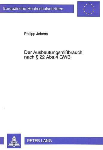 Der Ausbeutungsmissbrauch Nach 22 ABS. 4 Gwb: Systematische Stellung Und Praktische Bedeutung (...