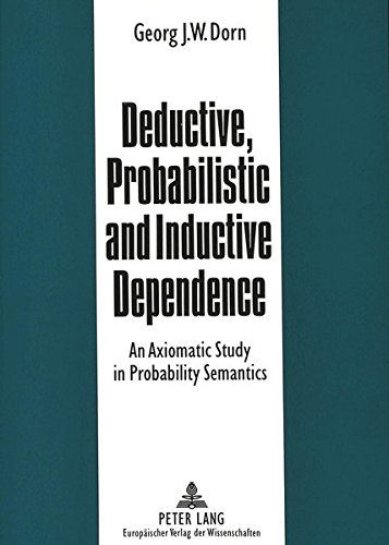 Deductive, Probabilistic and Inductive Dependence An Axiomatic St: DORN GEORG J.W.
