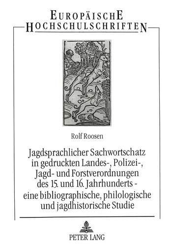 9783631484524: Jagdsprachlicher Sachwortschatz in gedruckten Landes-, Polizei-, Jagd- und Forstverordnungen des 15. und 16. Jahrhunderts - eine bibliographische, ... Universitaires Européennes) (German Edition)
