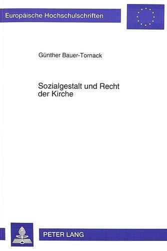 9783631485316: Sozialgestalt und Recht in der Kirche: Eine Untersuchung zum Verhältnis von Karl Barth und Erik Wolf (European university studies. Series XXIII, Theology) (German Edition)