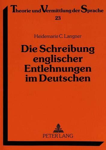 Die Schreibung Englischer Entlehnungen Im Deutschen: Eine Untersuchung Zur Orthographie Von ...