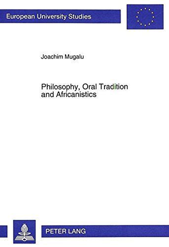 Philosophy, Oral Tradition and Africanistics A survey of the aest: MUGALU JOACHIM