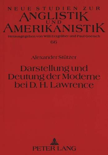 Darstellung und Deutung der Moderne bei D.H. Lawrence: Alexander Stützer