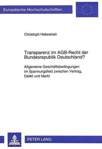 Transparenz im AGB-Recht der Bundesrepublik Deutschland? Allgemeine Geschäftsbedingungen im ...