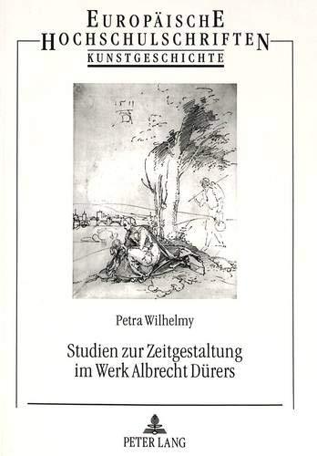 Studien Zur Zeitgestaltung Im Werk Albrecht Duerers (Europaeische Hochschulschriften / European ...