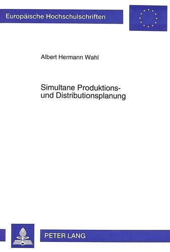 9783631487259: Simultane Produktions- und Distributionsplanung: Ein mehrperiodischer Ansatz zur kurzfristigen integrierten und marktorientierten Produktions- und ... Universitaires Européennes) (German Edition)