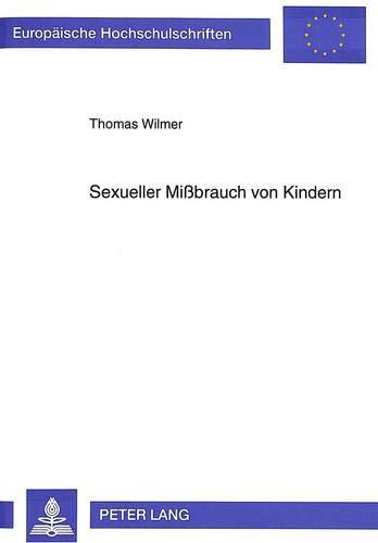 9783631487327: Sexueller Mißbrauch von Kindern: Empirische Grundlagen und kriminalpolitische Überlegungen (Europäische Hochschulschriften / European University ... Universitaires Européennes) (German Edition)