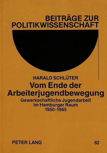 Vom Ende der Arbeiterjugendbewegung: Gewerkschaftliche Jugendarbeit im Hamburger Raum 1950-1965 (...