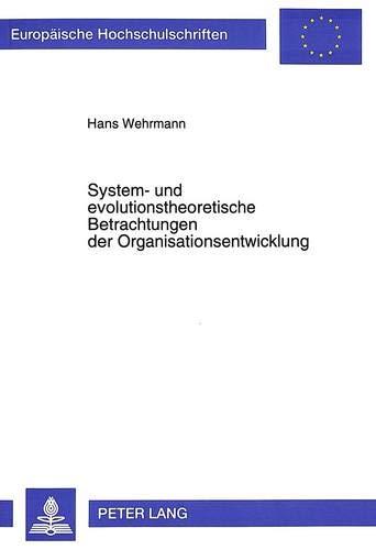 System- und evolutionstheoretische Betrachtungen der Organisationsentwicklung: Wehrmann, Hans