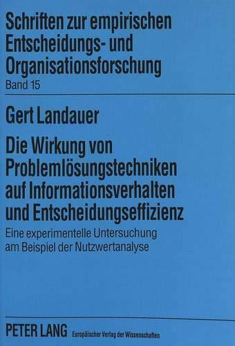 Die Wirkung von Problemlösungstechniken auf Informationsverhalten und Entscheidungseffizienz ...
