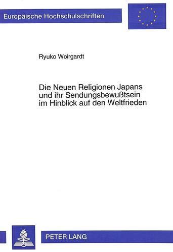 Die Neuen Religionen Japans und ihr Sendungsbewußtsein im Hinblick auf den Weltfrieden Eine ...