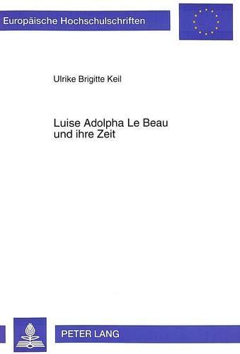 Luise Adolpha Le Beau und ihre Zeit: Ulrike Brigitte Keil