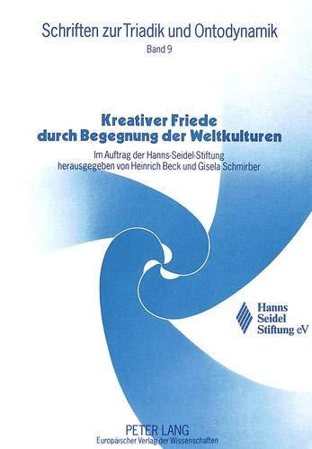 Kreativer Friede durch Begegnung der Weltkulturen: Im Auftrag der Hanns-Seidel-Stiftung (Schriften ...