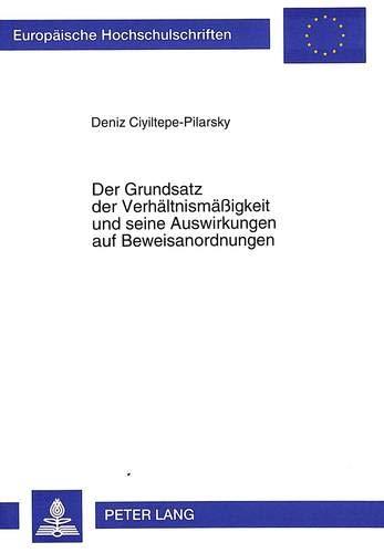 Der Grundsatz Der Verhaeltnismaessigkeit Und Seine Auswirkungen Auf Beweisanordnungen (Paperback): ...