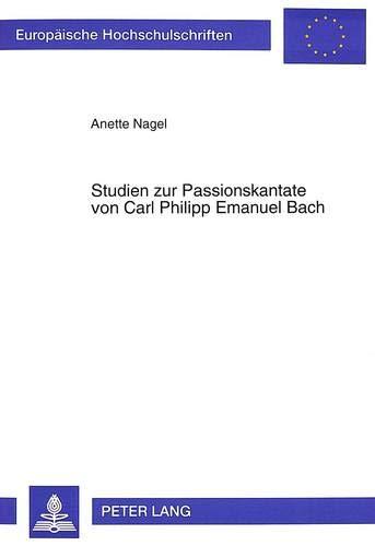 Studien zur Passionskantate von Carl Philipp Emanuel Bach: Nagel, Anette