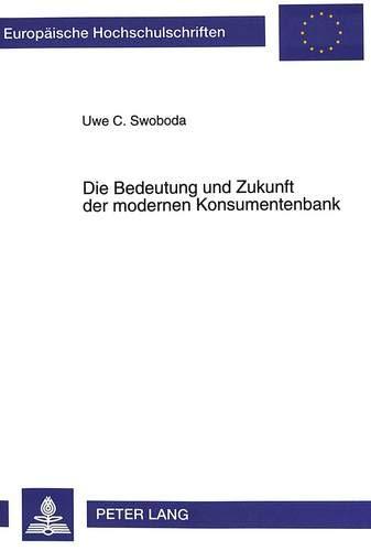 9783631490457: Die Bedeutung und Zukunft der modernen Konsumentenbank: Bankbetriebliche Erfolgsfaktoren mit Hilfe der Delphi-Expertenbefragung (Europäische ... Universitaires Européennes) (German Edition)