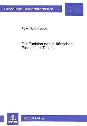 9783631490563: Die Funktion des militärischen Planens bei Tacitus: Der Kriegsrat von Bedriacum im zweiten Buch der Historien als Paradigma für das Verhältnis von Rat ... Universitaires Européennes) (German Edition)