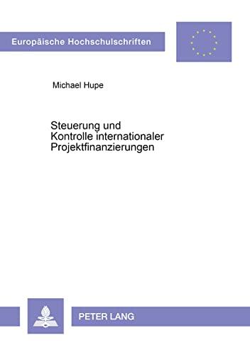 Steuerung und Kontrolle internationaler Projektfinanzierungen (Europäische Hochschulschriften ...