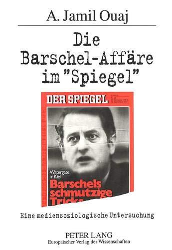 Die Barschel-Affäre im «Spiegel» Eine mediensoziologische Untersuchung: Ouaj, ...