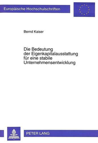 Die Bedeutung der Eigenkapitalausstattung für eine stabile Unternehmensentwicklung: Kaiser, ...
