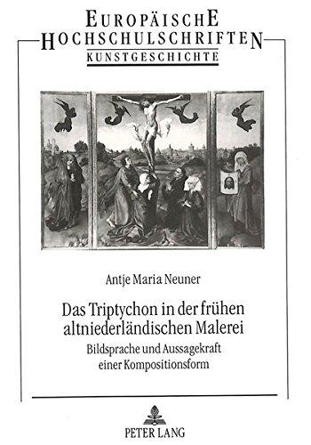 Das Triptychon in der frühen altniederländischen Malerei: Antje Maria Neuner