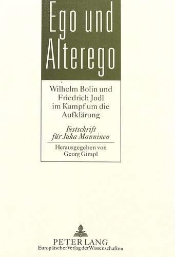 9783631491249: Ego und Alterego: Wilhelm Bolin und Friedrich Jodl im Kampf um die Aufklärung- Festschrift für Juha Manninen (German Edition)