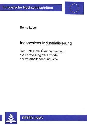 Indonesiens Industrialisierung Der Einfluß der Öleinnahmen auf die Entwicklung der ...