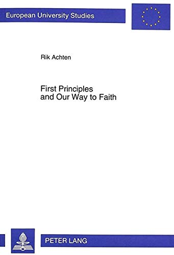 First Principles and Our Way to Faith: Achten, Rik