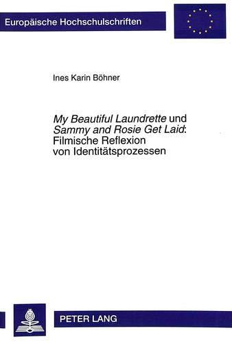 9783631492291: My Beautiful Laundrette und Sammy and Rosie Get Laid:. Filmische Reflexion von Identitätsprozessen (Europäische Hochschulschriften (Reihe 14): ... /Anglo-Saxon Language and Literature)