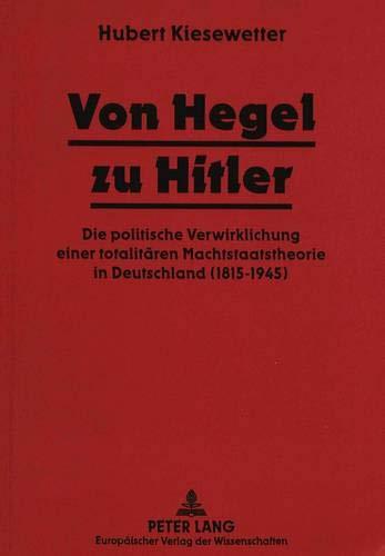 9783631492390: Von Hegel Zu Hitler: Die Politische Verwirklichung Einer Totalitaeren Machtstaatstheorie in Deutschland (1815-1945)