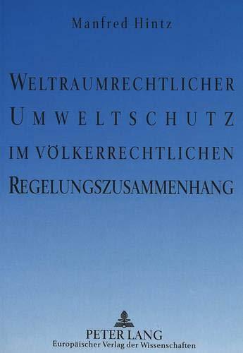 Weltraumrechtlicher Umweltschutz im völkerrechtlichen Regelungszusammenhang: Hintz, Manfred