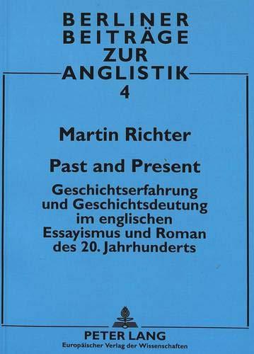 Past and Present: Geschichtserfahrung Und Geschichtsdeutung Im Englischen Essayismus Und Roman Des ...