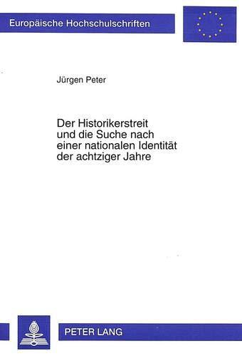 Der Historikerstreit und die Suche nach einer nationalen Identität der achtziger Jahre: Jürgen...