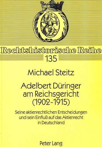 Adelbert Düringer am Reichsgericht (1902-1915): Seine aktienrechtlichen Entscheidungen und sein ...