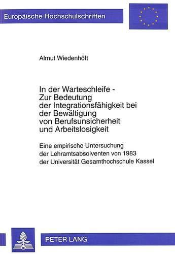 9783631493274: In der Warteschleife - Zur Bedeutung der Integrationsfähigkeit bei der Bewältigung von Berufsunsicherheit und Arbeitslosigkeit: Eine empirische ... Universitaires Européennes) (German Edition)