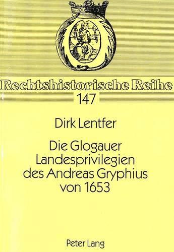 Die Glogauer Landesprivilegien des Andreas Gryphius von 1653: Dirk Lentfer