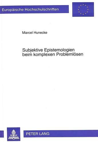 Subjektive Epistemologien Beim Komplexen Problemloesen (Paperback): Marcel Hunecke