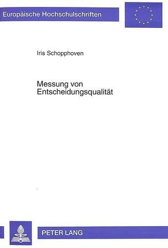 Messung von Entscheidungsqualität Konzeptualisierung, Operationalisierung und Validierung ...