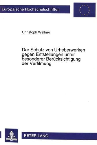 Der Schutz Von Urheberwerken Gegen Entstellungen Unter Besonderer Beruecksichtigung Der Verfilmung ...