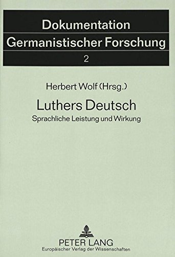 9783631494585: Luthers Deutsch: Sprachliche Leistung und Wirkung (Dokumentation Germanistischer Forschung) (German Edition)