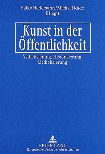 Kunst in der Öffentlichkeit . Ästhetisierung, Historisierung, Medialisierung.: Herlemann,...