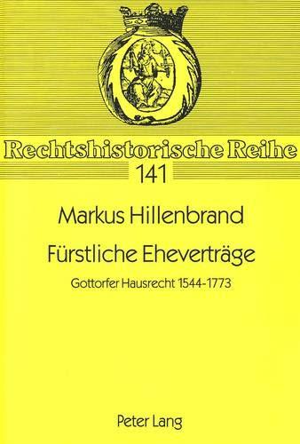 Fürstliche Eheverträge Gottorfer Hausrecht 1544-1773: Hillenbrand, Markus