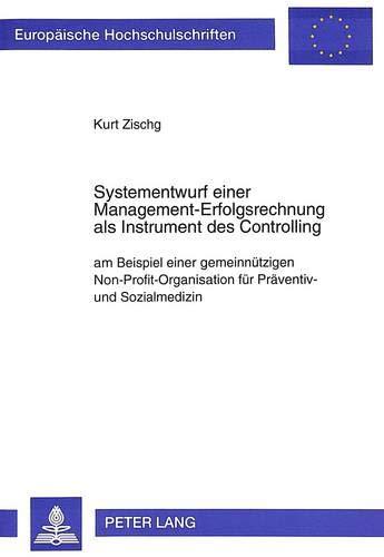 Systementwurf Einer Management-Erfolgsrechnung ALS Instrument Des Controlling: Am Beispiel Einer ...