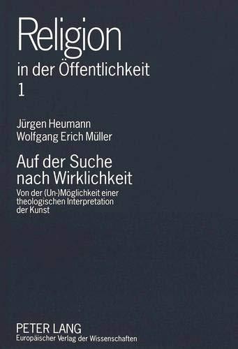 Auf Der Suche Nach Wirklichkeit: Von Der (Un-)Moeglichkeit Einer Theologischen Interpretation Der ...