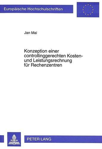 Konzeption einer controllinggerechten Kosten- und Leistungsrechnung für Rechenzentren: Jan Mai