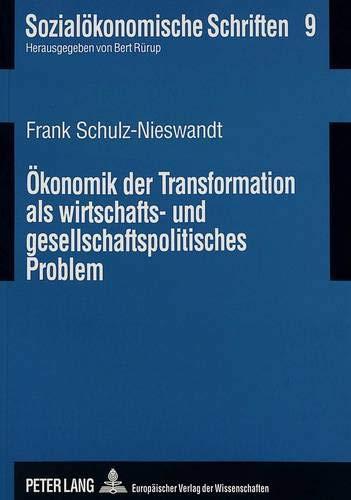Ökonomik der Transformation als wirtschafts- und gesellschaftspolitisches Problem. Eine einf&...