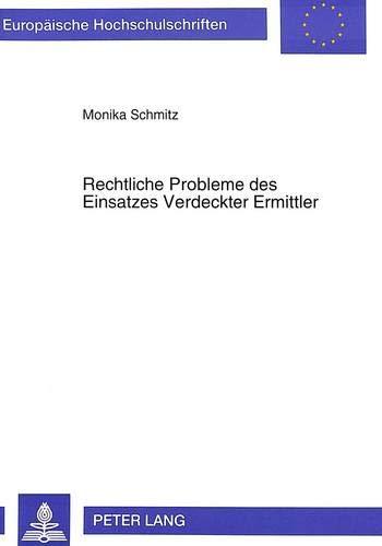 Rechtliche Probleme Des Einsatzes Verdeckter Ermittler (Paperback): Monika Schmitz